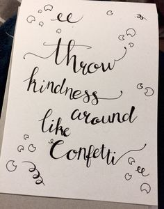 Throw kindness around like confetti. #calligraphy #quote #hapiness