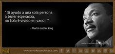 Martin Luther King Jr. Fue un idealista genuino. El soñó con un mundo en donde las personas de color fuesen respetadas. Gracias a él en gran medida el mundo de hoy es diferente. Crée en lo que crees!