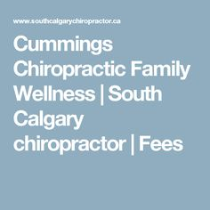 Cummings Chiropractic Family Wellness | South Calgary chiropractor | Fees