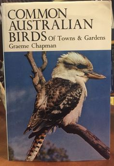Common Australian Birds of Towns & Gardens. By Graeme Chapman. Published 1970. Provides the amateur bird-watcher and student with an excellent introductory guide to the study of Australian birds and their habits.