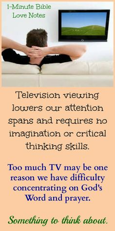 Television is stealing our attention spans and our critical thinking skills. More time in the Word of God and prayer is what we need.~Click image and when it enlarges, click again to read this 1-minute devotion.
