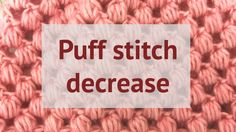 DECREASE PUFF STITCH - HOW TO CROCHET THEM