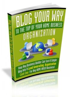 Blog Your Way To The Top Of Your Home Business Organization - To Download This Book For Free Visit: http://chrisreports.wix.com/freebooks