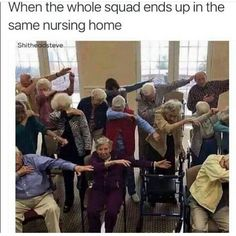 YASS I'M LIVING TO THE END WITH MY SQUAD AND WE ARE GONNA NAG AT EACH OTHER AND HAVE WHEELCHAIR RCAES AND HIT EAVH OTHER WITH CANES