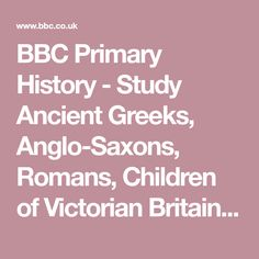 BBC Primary History - Study Ancient Greeks, Anglo-Saxons, Romans, Children of Victorian Britain, Vikings and Children of World War 2