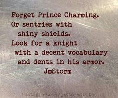 Forget Prince Charming. Or sentries with shiny shields. Look for a knight with a decent vocabulary and dents in his armour.