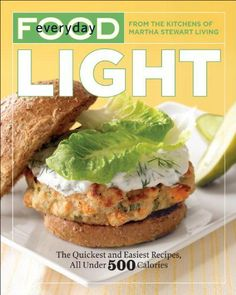 Everyday Food: Light: The Quickest and Easiest Recipes, All Under 500 Calories by Martha Stewart Living Magazine