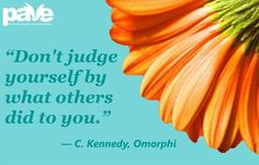 Don't judge yourself by what others did to you. Find more words of strength at http://pavingtheway.net/