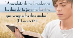 La Biblia hace un llamamiento a los jóvenes para que piensen en Dios y tomen conciencia de su deber para con él si quieren encauzar bien sus vidas para el futuro.