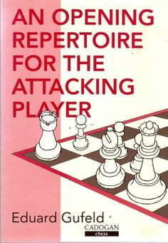Eduard Gufeld OPENING REPERTOIRE for the ATTACKING PLAYER chess.  One of the hardest tasks competitive chess players face is the development of an opening repertoire suited to their own style of play. In this book, translated by Ken Neat, Grandmaster Gufeld makes the job easier by providing an ideal framework for a practical opening repertoire, specifically tailored for those who relish attacking play.