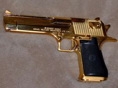 Gold Plated Desert Eagle. I think this is pretty