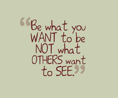 Be who you want to be because god made us all different