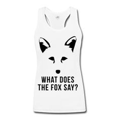 What Does The Fox Say? Tank Top | Spreadshirt | ID: 13426890