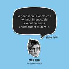 A good idea is worthless without impeccable execution and a commitment to iterate.  Zach Klein  #startupquote #startup #zachklein #vimeo