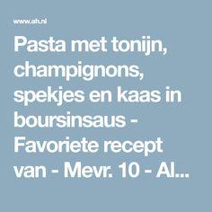 Pasta met tonijn, champignons, spekjes en kaas in boursinsaus - Favoriete recept van - Mevr. 10 - Albert Heijn