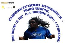 CHEESETRACKS Presents - Hello World,  My Name is Mr. D.J. ChEeSe Part 1 (Remixed) http://soundcloud.com/mr-dj-cheese