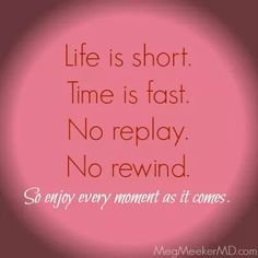 Enjoy every moment as it comes
