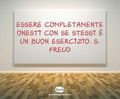 Essere completamente onesti con se stessi è un buon esercizio. S. Freud -