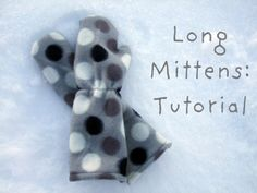Long mittens tutorial. Meant for a toddler, but is really just a guide and can be made for any size.