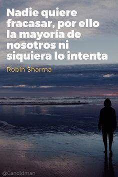 """""""Nadie quiere #Fracasar, por ello la mayoría de nosotros ni siquiera lo intenta"""". #RobinSharma #FrasesCelebres @candidman"""