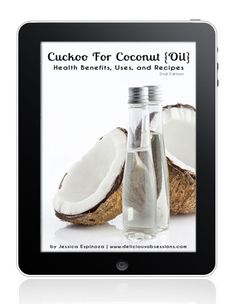 Cuckoo for Coconut Oil - Coconut Oil Health Benefits, Uses, Recipes, and More