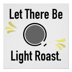 Let There Be Light Roast Coffee Shop Poster - light gifts template style unique special diy
