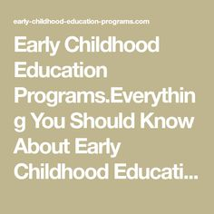 Early Childhood Education Programs.Everything You Should Know About Early Childhood Education Programs
