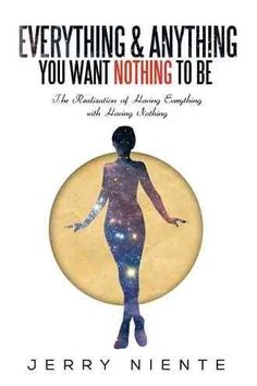 Everything and Anything You Want Nothing to Be: The Realization of Having Everything With Having Nothing