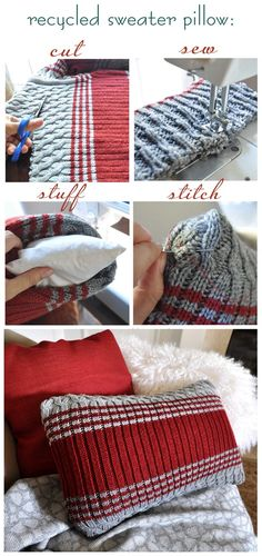 how to make recycled sweater pillow... how cute it would be with those tacky Christmas sweaters, for throw pillows during the holidays.