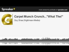 "Carpet Munch Crunch...""What The!"" (made with Spreaker) (+playlist)"
