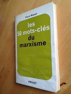 #philosophie #politique : Les 50 Mots-Clés Du Marxisme - Pierre Masset. Privat, 1970. 208 pp. brochées.
