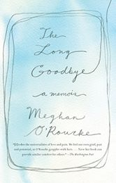 The Long Goodbye by Meghan O'Rourke (April 2012). After her mother died of cancer at 55, Meghan O'Rourke found that nothing had prepared her for the intensity of her sorrow. She began to create a record of her interior life as a mourner, trying to capture the paradox of grief - its monumental agony and microscopic intimacies.