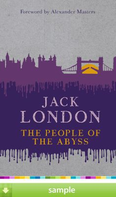 'The People of the Abyss' by Jack London - A profound and moving piece of investigative journalism, Jack London's study of the London underworld remains, a century after it was written, a timely tale of poverty and injustice.