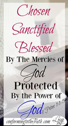 The believer is chosen, sanctified, blessed, and protected by the power of God! Join us as we do a Bible study in 1 Peter!