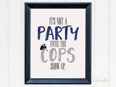 It& not a party until the cops police printable Police Retirement Party, Police Wedding, Cop Party, Party Games, Office Birthday, 5th Birthday, Kids Police, Police Baby, Promotion Party