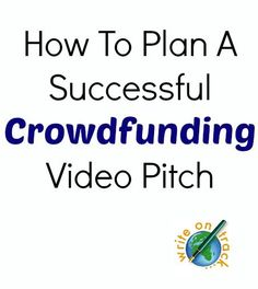How To Plan A Successful Crowdfunding Video Pitch - Write On Track | Write On Track