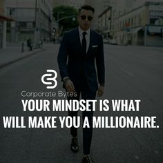 I have a mindset and drive! No question about that one! Funny!  I will not be a millionaire! Hilarious shit