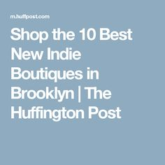 Shop the 10 Best New Indie Boutiques in Brooklyn   The Huffington Post