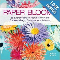 Paper Blooms: 25 Extraordinary Flowers to Make for Weddings, Celebrations & More: Jeffery Rudell: 9781454703501: Amazon.com: Books