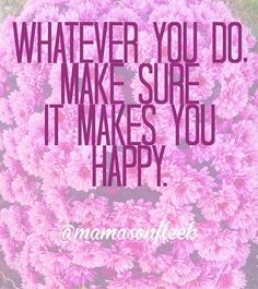 Words to live by! Just be HAPPY  happy FRIDAY mamas.  #Sahm #wahm #mom #momlife #skincare #rodanandfields #skin #dream #inspire #change #motivate #goals #love #life #instagood #quote #inspirationalquotes by mamasonfleek