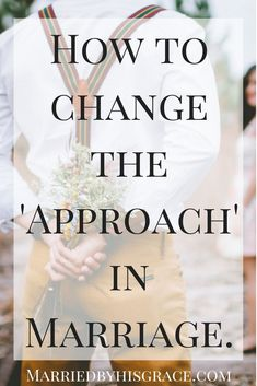 How to Change the 'Approach' in Marriage.