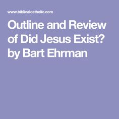 Outline and Review of Did Jesus Exist? by Bart Ehrman