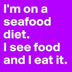 Boldomatic // I`m on a seafood diet. I see food and I eat it.