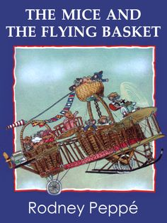 The Mice and the Flying Basket To enter the Flying Circus and win the prize that will make their fortunes, the little mice need a flying machine. So they build a wonderful flying basket --- but will they win the prize?
