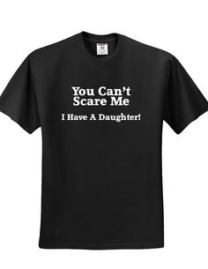 Funny Father's Day T-Shirt Birthday Christmas Present Gift for Number 1 World's Best You Can't Don't Scare Me I Have A Daughter on Etsy, $14.99