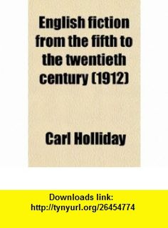 English Fiction From the Fifth to the Twentieth Century (9780217469517) Carl Holliday , ISBN-10: 0217469515  , ISBN-13: 978-0217469517 ,  , tutorials , pdf , ebook , torrent , downloads , rapidshare , filesonic , hotfile , megaupload , fileserve