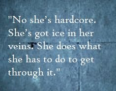"""No, she's hardcore. She's got ice in her veins. She does what she has to do to get through it."" Grey's Anatomy quotes"
