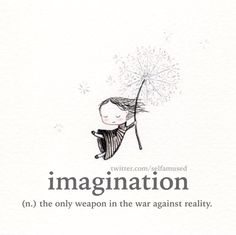 Imagination-the only weapon in war against reality.