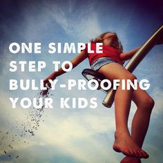 how to bully-proof your kids - great info. here