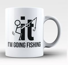 F-It I'm Going Fishing Mug The perfect coffee mug for when you just want to go…